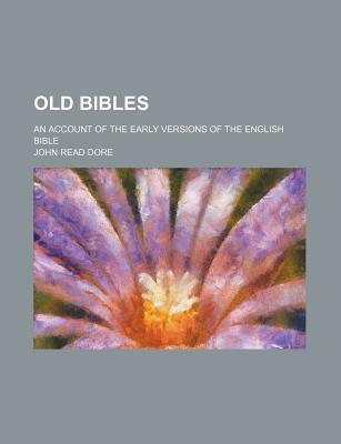 Old Bibles; An Account of the Early Versions of the English Bible