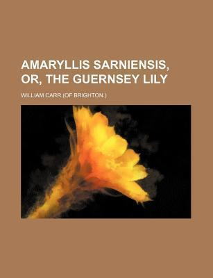 Amaryllis Sarniensis, Or, the Guernsey Lily
