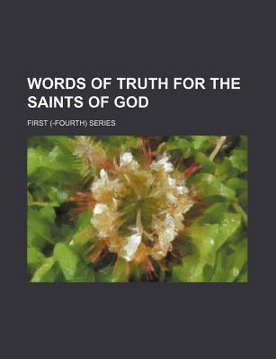 Words of Truth for the Saints of God; First (-Fourth) Series