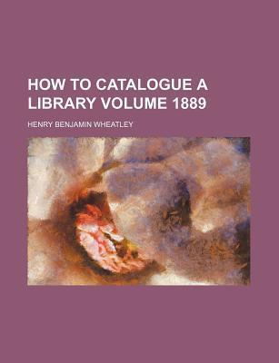 How to Catalogue a Library Volume 1889