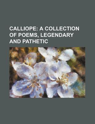 Calliope; A Collection of Poems, Legendary and Pathetic