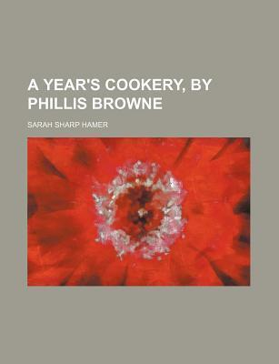 A Year's Cookery, by Phillis Browne