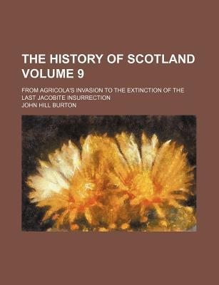The History of Scotland; From Agricola's Invasion to the Extinction of the Last Jacobite Insurrection Volume 9