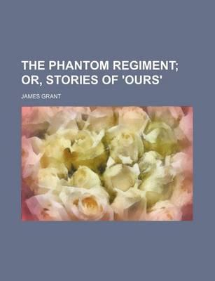 The Phantom Regiment; Or, Stories of 'Ours'