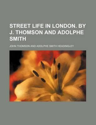 Street Life in London. by J. Thomson and Adolphe Smith