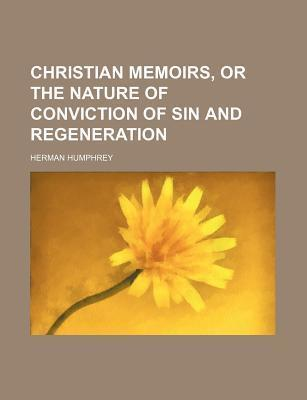 Christian Memoirs, or the Nature of Conviction of Sin and Regeneration