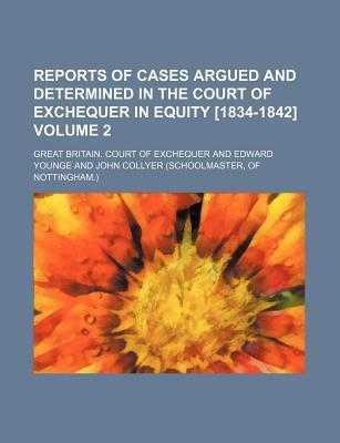 Reports of Cases Argued and Determined in the Court of Exchequer in Equity [1834-1842] Volume 2