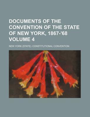 Documents of the Convention of the State of New York, 1867-'68 Volume 4