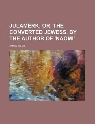 Julamerk; Or, the Converted Jewess, by the Author of 'Naomi'