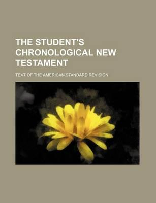 The Student's Chronological New Testament; Text of the American Standard Revision