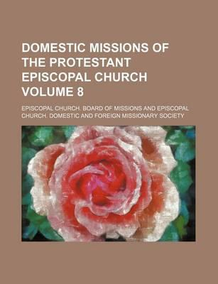 Domestic Missions of the Protestant Episcopal Church Volume 8