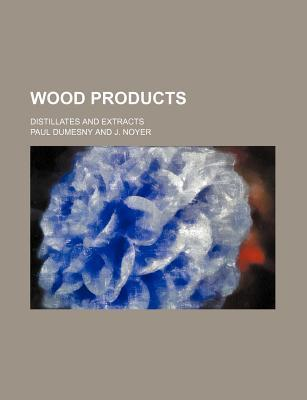 Wood Products; Distillates and Extracts