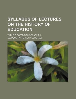 Syllabus of Lectures on the History of Education; With Selected Bibliographies
