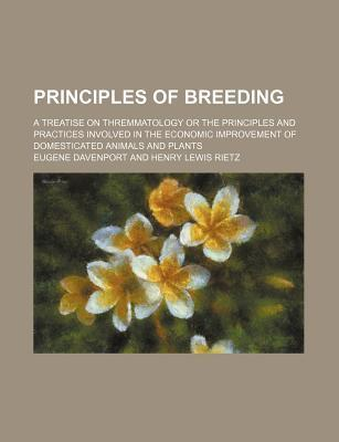Principles of Breeding; A Treatise on Thremmatology or the Principles and Practices Involved in the Economic Improvement of Domesticated Animals and Plants