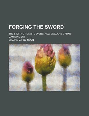 Forging the Sword; The Story of Camp Devens, New England's Army Cantonment