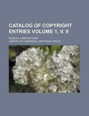 Catalog of Copyright Entries; Musical Compositions Volume 1, V. 9