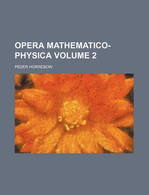 Opera Mathematico-Physica Volume 2