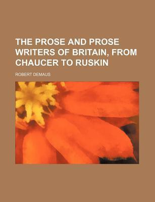 The Prose and Prose Writers of Britain, from Chaucer to Ruskin