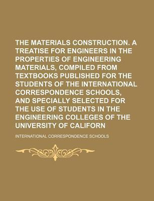 The Materials of Construction. a Treatise for Engineers in the Properties of Engineering Materials, Compiled from Textbooks Published for the Students of the International Correspondence Schools, and Specially Selected for the Use of