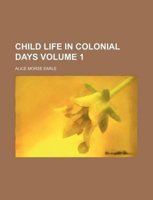 Child Life in Colonial Days Volume 1