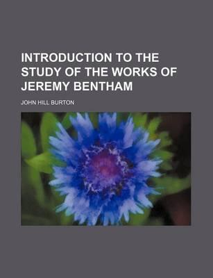 Introduction to the Study of the Works of Jeremy Bentham