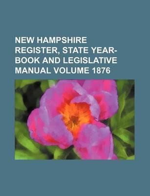 New Hampshire Register, State Year-Book and Legislative Manual Volume 1876
