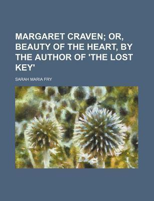Margaret Craven; Or, Beauty of the Heart, by the Author of 'The Lost Key'