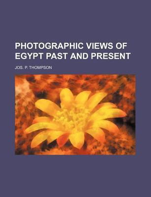 Photographic Views of Egypt Past and Present