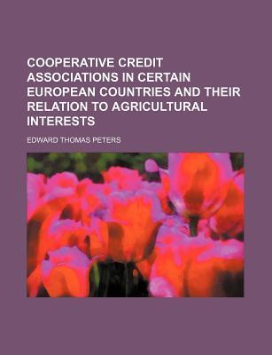Cooperative Credit Associations in Certain European Countries and Their Relation to Agricultural Interests