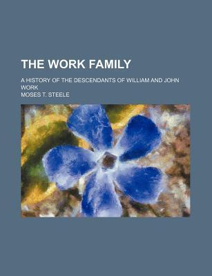 The Work Family; A History of the Descendants of William and John Work