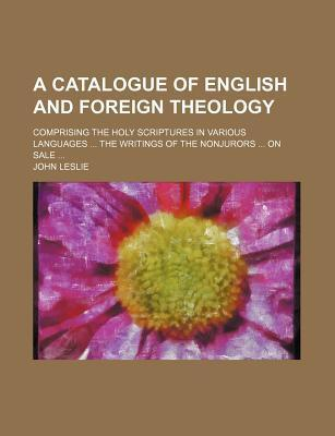 A Catalogue of English and Foreign Theology; Comprising the Holy Scriptures in Various Languages the Writings of the Nonjurors on Sale