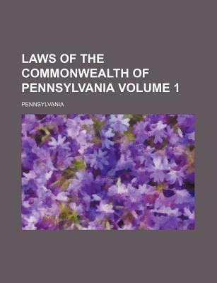 Laws of the Commonwealth of Pennsylvania Volume 1