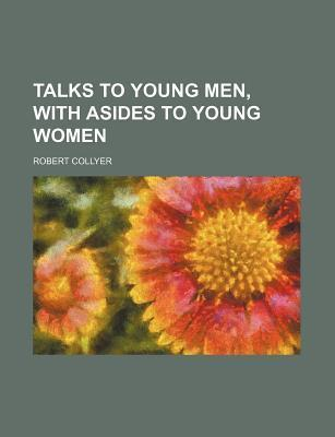 Talks to Young Men, with Asides to Young Women