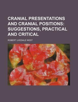 Cranial Presentations and Cranial Positions; Suggestions, Practical and Critical