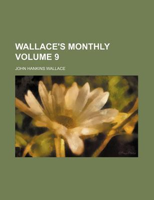 Wallace's Monthly Volume 9