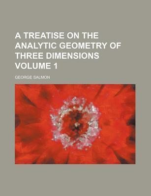 A Treatise on the Analytic Geometry of Three Dimensions Volume 1