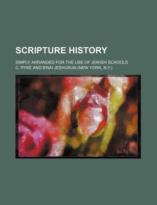Scripture History; Simply Arranged for the Use of Jewish Schools