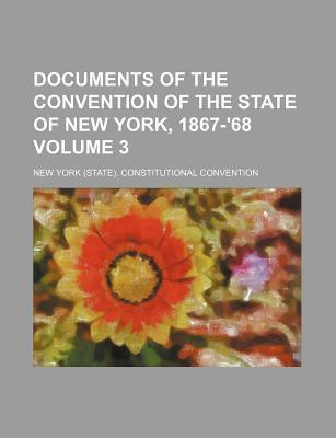 Documents of the Convention of the State of New York, 1867-'68 Volume 3