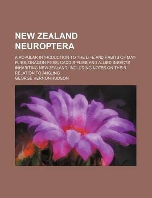 New Zealand Neuroptera; A Popular Introduction to the Life and Habits of May-Flies, Dragon-Flies, Caddis-Flies and Allied Insects Inhabiting New Zeala