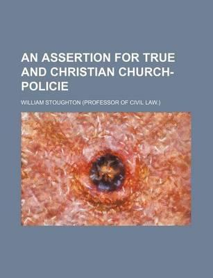 An Assertion for True and Christian Church-Policie