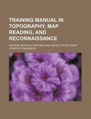 Training Manual in Topography, Map Reading, and Reconnaissance