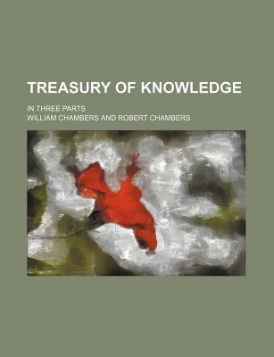 Treasury of Knowledge; In Three Parts