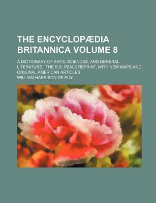 The Encyclopaedia Britannica; A Dictionary of Arts, Sciences, and General Literature; The R.S. Peale Reprint, with New Maps and Original American Arti