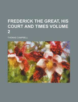 Frederick the Great, His Court and Times Volume 2