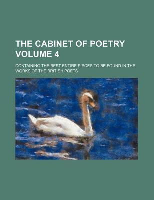 The Cabinet of Poetry; Containing the Best Entire Pieces to Be Found in the Works of the British Poets Volume 4