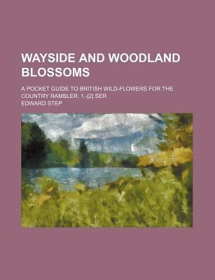 Wayside and Woodland Blossoms; A Pocket Guide to British Wild-Flowers for the Country Rambler. 1.-[2] Ser