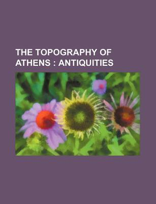 The Topography of Athens; Antiquities