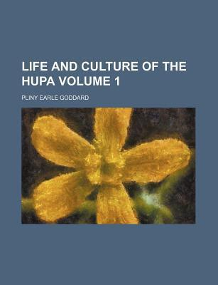 Life and Culture of the Hupa Volume 1