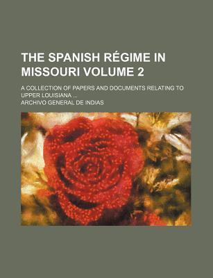 The Spanish Regime in Missouri; A Collection of Papers and Documents Relating to Upper Louisiana Volume 2