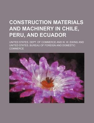 Construction Materials and Machinery in Chile, Peru, and Ecuador